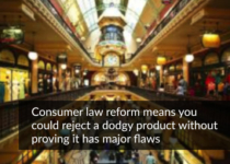Consumer law reform means you could reject a dodgy product without proving it has major flaws