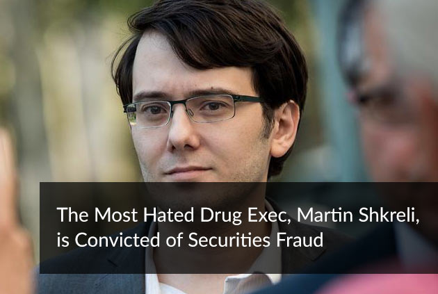 The Most Hated Drug Exec, Martin Shkreli, is Convicted of Securities Fraud